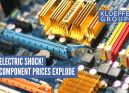 Electric shock! Component prices explode